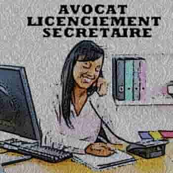 licenciement secretaire; avocat licenciement abusif